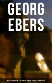 Download and Read Online Georg Ebers: Mittelalterromane & Historische Romane aus dem alten Ägypten
