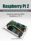 Raspberry Pi 2 Getting Started With Raspberry Pi 2 Tips And Tricks For Absolute Beginners