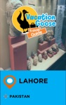 Vacation Goose Travel Guide Lahore Pakistan