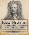 Isaac Newton The Smartest Person That Ever Lived - Biography Of Famous People Grade 3  Childrens Biography Books