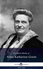 Download Delphi Complete Works of Anna Katharine Green (Illustrated)