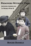 Prisoners Without Trial Japanese Americans In World War II