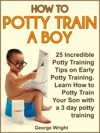 How To Potty Train A Boy 25 Incredible Potty Training Tips On Early Potty Training Learn How To Potty Train Your Son With A 3 Day Potty Training