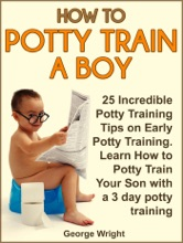 How to Potty Train a Boy: 25 Incredible Potty Training Tips on Early Potty Training. Learn How to Potty Train Your Son with a 3 Day Potty Training
