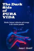 The Dark Side of Pura Vida: Murder, Betrayal, Abduction and Revenge in the Vacation Paradise