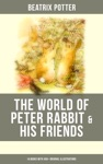 The World Of Peter Rabbit  His Friends 14 Books With 450 Original Illustrations