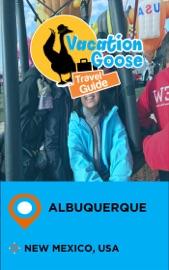 VACATION GOOSE TRAVEL GUIDE ALBUQUERQUE NEW MEXICO, USA