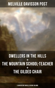 DWELLERS IN THE HILLS + THE MOUNTAIN SCHOOL-TEACHER + THE GILDED CHAIR