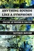 Anything Sounds Like A Symphony: Poetry At Maximum Volume