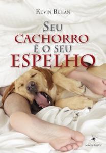 Seu cachorro é o seu espelho Book Cover