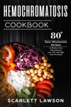 Hemochromatosis Cookbook 80 Easy Wholesome Recipes To Reduce Iron Absorption And Fight Iron Overload