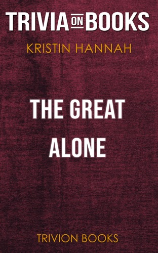 Trivia-On-Books - The Great Alone: A Novel by Kristin Hannah (Trivia-On-Books)