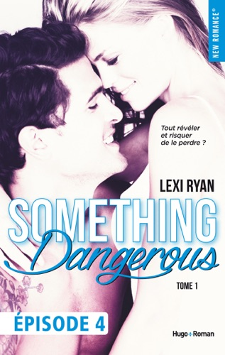 Lexi Ryan - Reckless & Real Something Dangerous Episode 4 - Tome 1