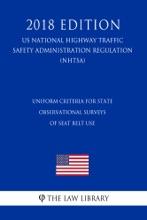 Uniform Criteria for State Observational Surveys of Seat Belt Use (US National Highway Traffic Safety Administration Regulation) (NHTSA) (2018 Edition)