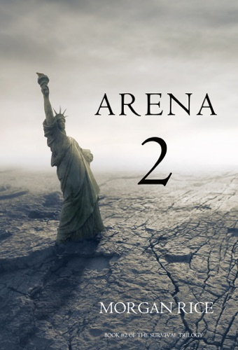 Morgan Rice - Arena 2 (Book #2 of the Survival Trilogy)