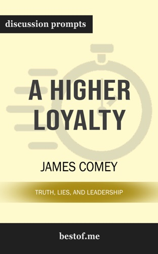 James Comey - A Higher Loyalty: Truth, Lies, and Leadership by James Comey