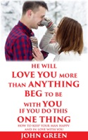 He Will Love You More Than Anything Beg To Be With You If You Do This One Thing
