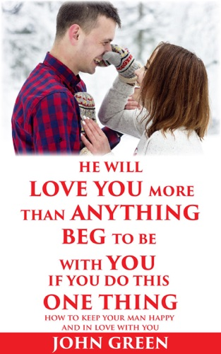 John Green - He Will Love You More Than Anything Beg To Be With You If You Do This One Thing