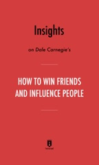 Insights on Dale Carnegie's How to Win Friends and Influence People by Instaread