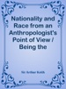 Nationality And Race From An Anthropologist's Point Of View / Being The Robert Boyle Lecture Delivered Before The Oxford University Junior Scientific Club On November 17, 1919