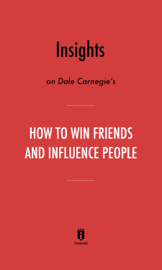 Insights on Dale Carnegie's How to Win Friends and Influence People by Instaread book