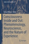 Consciousness Inside And Out Phenomenology Neuroscience And The Nature Of Experience