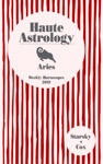 Aries Haute Astrology 2019 Weekly Horoscopes For Your Year Ahead