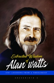 Extracted Wisdom of Alan Watts: 450+ Lessons from a Theologist