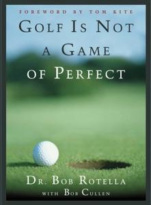 Golf is Not a Game of Perfect da Bob Rotella
