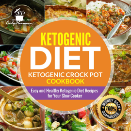 Ketogenic Diet- Ketogenic Crock Pot Cookbook: Easy and Healthy Ketogenic Diet Recipes for Your Slow Cooker book
