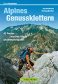 Tourenführer Alpines Genussklettern: die 45 schönsten Routen zum Klettern zwischen Allgäu und Berchtesgaden