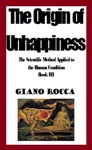 The Origin Of Unhappiness The Scientific Method Applied To The Human Condition - Book III