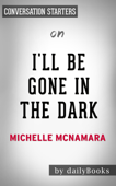 I'll Be Gone in the Dark: One Woman's Obsessive Search for the Golden State Killer by Michelle McNamara: Conversation Starters