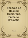 The Coo-ee Reciter Humorous Pathetic Dramatic Dialect Recitations  Readings