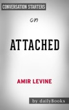 Attached: The New Science of Adult Attachment and How It Can Help YouFind - and Keep - Love by Amir Levine & Rachel Heller: Conversation Starters