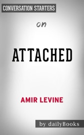 Attached: The New Science of Adult Attachment and How It Can Help YouFind - and Keep - Love by Amir Levine & Rachel Heller: Conversation Starters PDF Download
