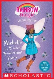 MICHELLE THE WINTER WONDERLAND FAIRY (RAINBOW MAGIC SPECIAL EDITION)
