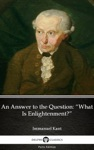 An Answer To The Question What Is Enlightenment By Immanuel Kant - Delphi Classics Illustrated