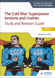 Access to History for the IB Diploma: Cold War: Superpower tensions and rivalries (20th century) Study and Revision Guide: Paper 2