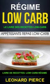 Régime Low-Carb: Le livre des recettes low-carb: appétissants repas low-carb (Livre De Recettes: Low Carb Régime)