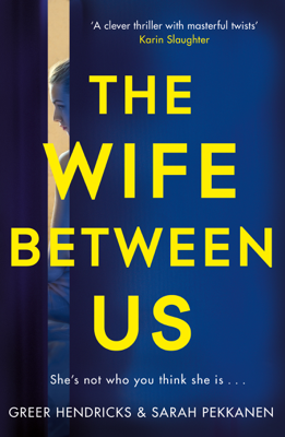 Greer Hendricks & Sarah Pekkanen - The Wife Between Us book