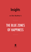 Insights on Dan Buettner's The Blue Zones of Happiness by Instaread