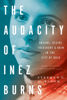 The Audacity of Inez Burns - Stephen G. Bloom