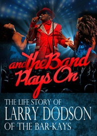AND THE BAND PLAYS ON (THE LIFE STORY OF LARRY DODSON OF THE BAR-KAYS)