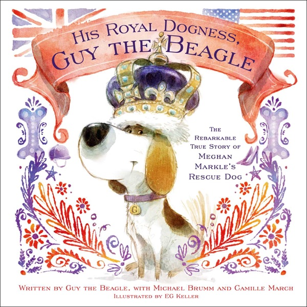 His Royal Dogness, Guy the Beagle - Camille March, Michael Brumm & EG Keller book cover