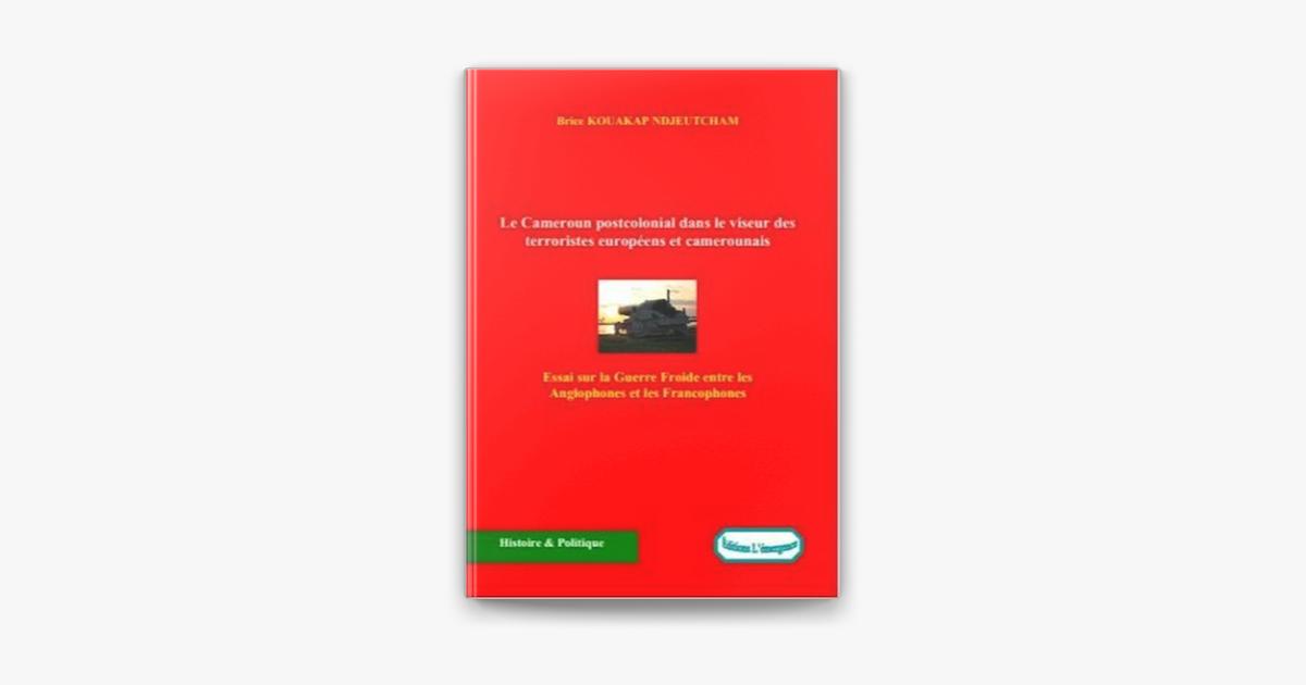 Le Cameroun Postcolonial Dans Le Viseur Des Terroristes Europeens Et Camerounais On Apple Books