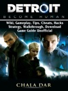 Detroit Become Human Wiki Gameplay Tips Cheats Hacks Strategy Walkthrough Download Game Guide Unofficial