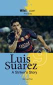 Luis Suarez: A Striker's Story
