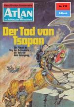 Atlan 137: Der Tod Von Tsopan