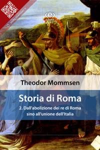 Storia di Roma. Vol. 2: Dall'abolizione dei re di Roma sino all'unione dell'Italia Book Cover